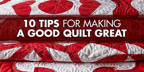 Make a Good Quilt Even Better with These 10 Tips